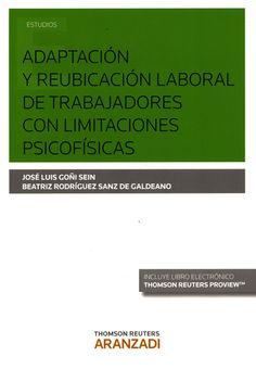 Adaptación y reubicación laboral de trabajadores con limitaciones psicofísicas / José Luis Goñi Sein, Beatriz Rodríguez Sanz de Galdeano.    Aranzadi, 2015