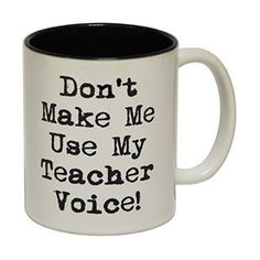 123t Mugs DON'T MAKE ME USE MY TEACHER VOICE Ceramic Slogan Cup With Black Interior: Amazon.co.uk: Kitchen & Home