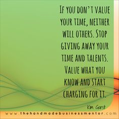 If you don't value your time, why should anyone else?