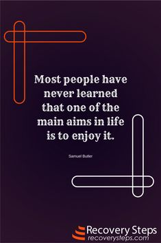 Inspirational Quotes:Most people have never learned that one of the main aims in life is to enjoy it.  Follow: https://www.pinterest.com/RecoverySteps/