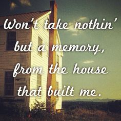 Day 6: A song that reminds you of somewhere: The house that built me - Miranda Lambert