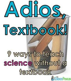 Adios, Textbook!  9 Ways to Teach Science Without a Textbook