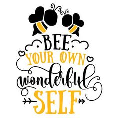 Silhouette Design Store: Bee Your Own Wonderful Self Bee Quotes, Bee Party, Bee Crafts, Bee Theme, Bees Knees, Classroom Themes, Self, Cricut, Inspirational Quotes