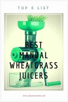 Top 5 Manual Wheatgrass Juicer Reviews