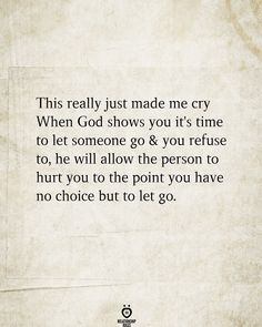 This really just made me cry When God shows you it's time to let someone go & you refuse to, he will allow the person to hurt you to the point you have no choice but to let go. Hell Quotes, Real Talk Quotes, Letting Someone Go, You Are Worthy, Relationship Rules, Relationships, New Thought, Heartfelt Quotes, Romantic Quotes