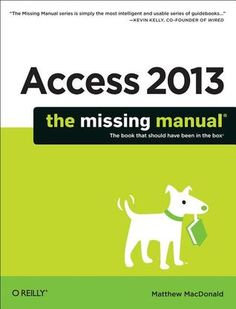 Access 2013: The Missing Manual. With this book's easy step-by-step instructions, you'll learn how to build and maintain a full-featured database and even turn it into a web app. You also get tips and practices from the pros for good database design-ideal whether you're using Access for business, school, or at home. Located on our shelves at  005.7565/ACCE13 MACD #microsoft #access2013