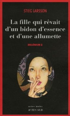 Millénium, Tome 2 : La fille qui rêvait dun bidon dessence et dune allumette - Stieg Larsson Stieg Larsson Millenium, Books To Read, My Books, Lisbeth Salander, Book Hangover, Book Works, Books 2016, Lectures, Thriller