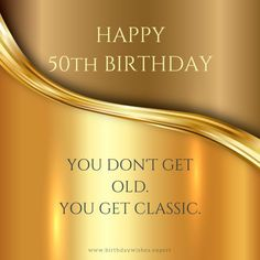 Happy 50th Birthday.  You don't get old.  You get classic.