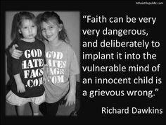 Indoctrination is abuse: If 'faith' was not code for mindless mimicry, believers would not indoctrinate the vulnerable, and instead let them make up their own minds once they have received a balanced, secular, science based education… Christopher Hitchens, Richard Dawkins, Anti Religion, Innocent Child, Religious People, Atheism, Actors, Vulnerability, Mindfulness