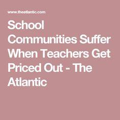 School Communities Suffer When Teachers Get Priced Out - The Atlantic