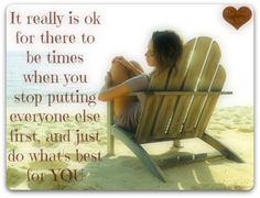 It really is OK for there to be times when you stop putting everyone else first, and just do what's best for YOU! ❤