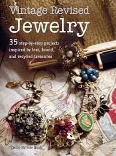 Vintage Upcycled Jewelry Making ideas and project: by Co-Co Nichole Bush, The is book has some cool ideas on how to reconstruct some of those vintage jewelry pieces you might have on hand. #jewelrymaking #vintagejewelry