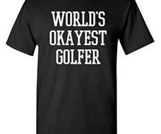 Feelin Good Tees World's Okayest Golfer Sports Golfing Golf Funny T Shirt Shirt Quotes, Golf Quotes, Funny Golf Shirts, Golf Humor, Golf Gifts, Disc Golf, T Shirts With Sayings, Branded T Shirts, Funny Gifts