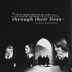 """Harry Potter - """"I don't think this story ends tonight because I think every person will carry this story through their lives."""""""
