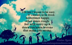 life isn't meant to be easy , it's meant to be lived - Wisdom Quotes and Stories