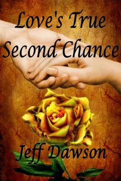 Love's True Second Chance: A True Love Story by Jeff Dawson…