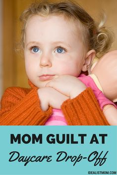 If you're a working mom, it's hard not to feel guilty when dropping your kid off at daycare. When you feel that twinge of mom guilt, remember this important parenting advice.