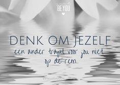Denk om jezelf Een ander trapt voor jou niet op de rem    -Justbeyou Yoga Quotes, Wall Quotes, Words Quotes, Wise Words, Me Quotes, Dutch Words, How To Get Better, Dutch Quotes, Powerful Quotes