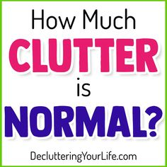 "Home Organization Tips and Decluttering Help for packrats and Home Organization Hacks for Hoarders - If you're overwhelmed by clutter, you might wonder ""How MUCH Clutter is NORMAL?"" It's overwhelming to get organized, set up storage and organization systems, and clear the clutter when you might be a hoarder and have too much stuff - and it's NOT an easy DIY project for you. These checklists are good for your household notebook to help you clean and organize your home."