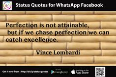 Perfection is not attainable ,but if we chase perfection we can catch excellence. - Vince Lombardi