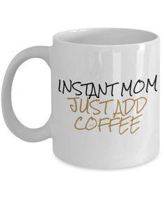 Mom Coffee Mug  Instant Mom Just Add Coffee  by MugsAndMoreGifts