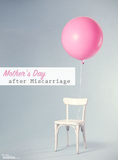 Encouraging words for women who are facing Mother's Day after a miscarriage.