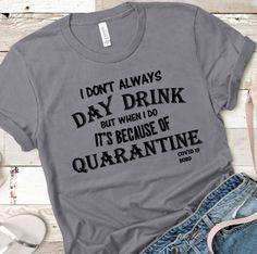 I Don't Always Day Drink But When I Do It's Because Of Quarantine Unisex T-shirt, Funny Covid 19 Shirt, Funny Coronavirus Shirt, Soft Feel - Top-Trends Mom Shirts, Funny Shirts, Cool T Shirts, I Don't Always, Drinking Shirts, T Shirt Diy, Cricut Design, Shirt Designs, Crowns