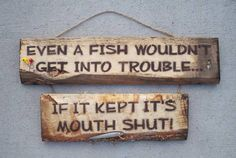 FISH would'nt get into trouble . if it kept it's mouth shut! ~~~~ Hand Crafted Rustic Wood Fishing Signa FISH would'nt get into trouble . if it kept it's mouth shut! Fishing Signs, Fishing Quotes, Fishing Humor, Best Fishing, Fly Fishing, Fishing Boats, Fishing Stuff, Gone Fishing Sign, Marlin Fishing