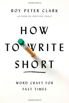 How to Write Short: Word Craft for Fast Times: Roy Peter Clark: 9780316204354: Amazon.com: Books