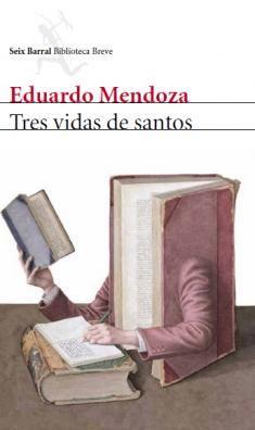 Un libro al día: Eduardo Mendoza: Tres vidas de santos