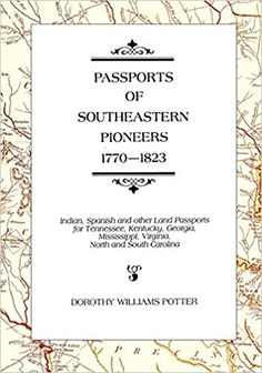 FREE [PDF] Passports of Southeastern Pioneers 17701823 Indian Spanish and Other Land Passports for Tennessee Kentucky Georgia Mississippi Virginia North and South Carolina Free Epub/MOBI/EBooks Genealogy Websites, Genealogy Research, Family Tree Research, Ancestry, Family History, Mississippi, South Carolina, Passport, Kentucky