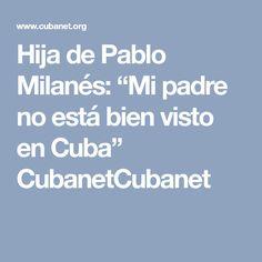 "Hija de Pablo Milanés: ""Mi padre no está bien visto en Cuba"" CubanetCubanet"
