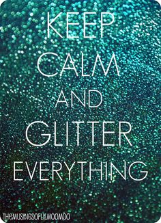 glitter everything.                                                                                                                                                      More