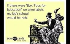 "If there were ""Box Tops for Education"" on wine labels, my kid's school would be rich."