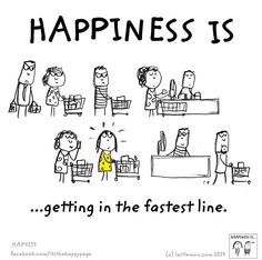 Happiness is getting in the fastest line.