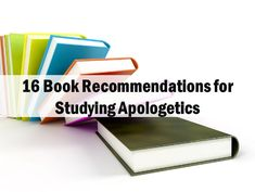 16 Book Recommendations for Studying Apologetics