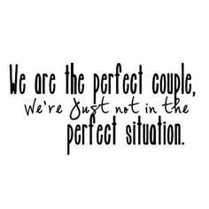 This is so true. One day we'll be in the perfect situation with a perfect family :)