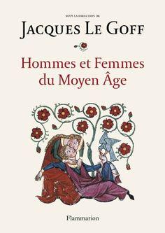 Hommes et Femmes du Moyen Age (Jacques Le Goff)