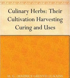FREE ebook! Culinary Herbs: Their Cultivation Harvesting Curing and Uses