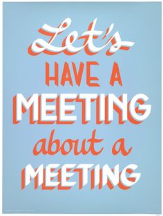 Let's have a meeting about a meeting!