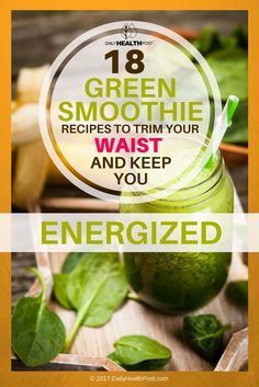 18 Green Smoothie Recipes To Trim Your Waist And Keep You Energized via @dailyhealthpost