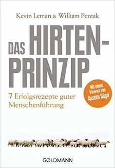 Das Hirtenprinzip: Sieben Erfolgsrezepte guter Menschenführung - Kevin Leman, William Pentak, Anselm - Amazon.de: Bücher