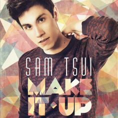 Make It Up-Sam Tsui.  I adore his music. And his face. - I LOVE like all of his songs, and covers