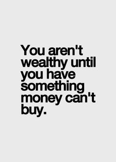 """You aren't really wealthy until you have something money can't buy."" #quotes"