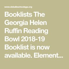 Booklists     The Georgia Helen Ruffin Reading Bowl 2018-19 Booklist is now available. Elementary schools will read the 10 books marked for Grades 4-5 that are nominees for the 2018-19 GCBA Award. Middle Schools will definitely read the 10 books marked for Grades 6-8 that are nominees for the 2018-19 GCBA Award. (The State HRRB