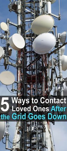 5 Ways to Contact Loved Ones After the Grid Goes Down. There are lots of ways to reach out and touch someone, ranging from simple CB radios to fancy satellite phones and a bunch of methods in between. Check 'em out and see which one is best for you.