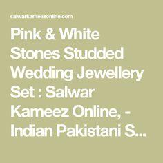 Pink & White Stones Studded Wedding Jewellery Set : Salwar Kameez Online, - Indian Pakistani Salwar Kameez Online Shop