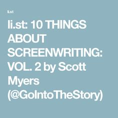 li.st: 10 THINGS ABOUT SCREENWRITING: VOL. 2 by Scott Myers (@GoIntoTheStory)