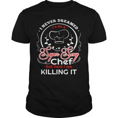 Never Dreamed Id Be A Super Sexy Chef #ideas #image #photo #shirt #tshirt #sweatshirt #hoodie #tee #gift #perfectgift #birthday #Christmas