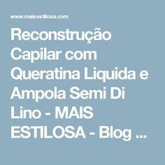 Reconstrução Capilar com Queratina Liquida e Ampola Semi Di Lino - MAIS ESTILOSA - Blog sobre cabelos, moda e beleza.